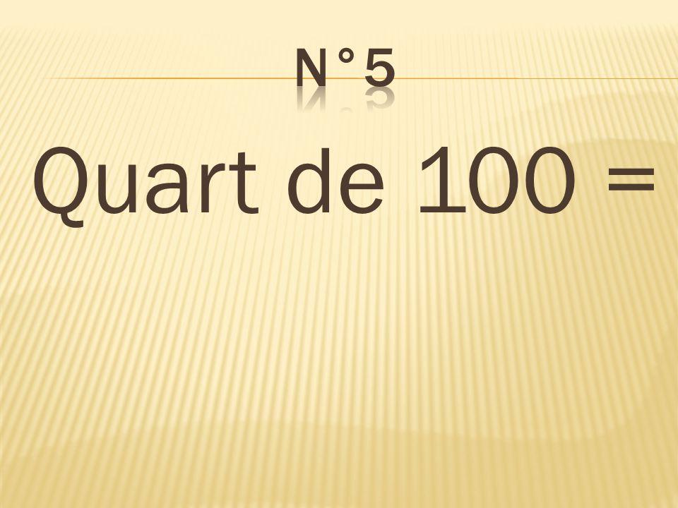 n°5 Quart de 100 = 25