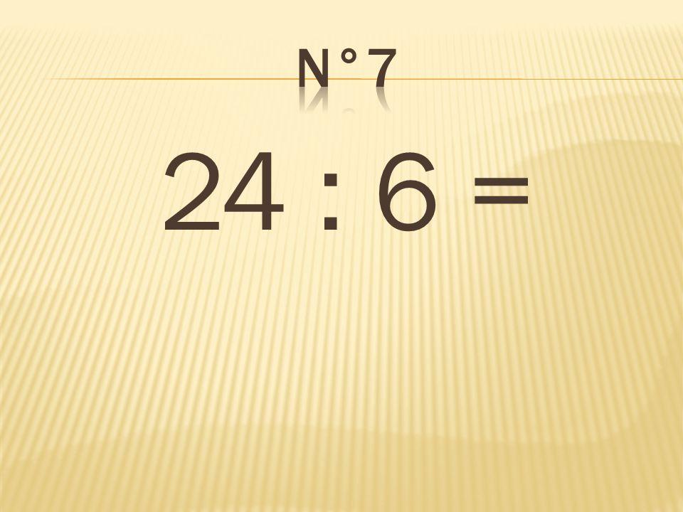 n°7 24 : 6 = 4