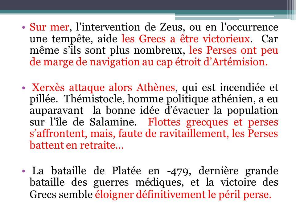 Sur mer, l'intervention de Zeus, ou en l'occurrence une tempête, aide les Grecs a être victorieux. Car même s'ils sont plus nombreux, les Perses ont peu de marge de navigation au cap étroit d'Artémision.