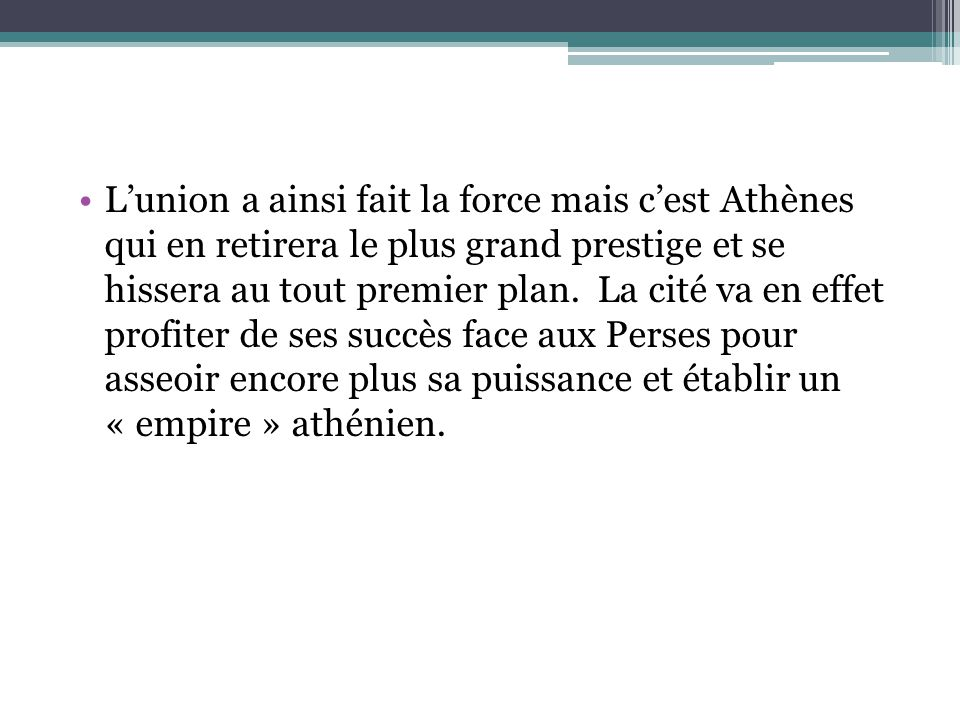 L'union a ainsi fait la force mais c'est Athènes qui en retirera le plus grand prestige et se hissera au tout premier plan.
