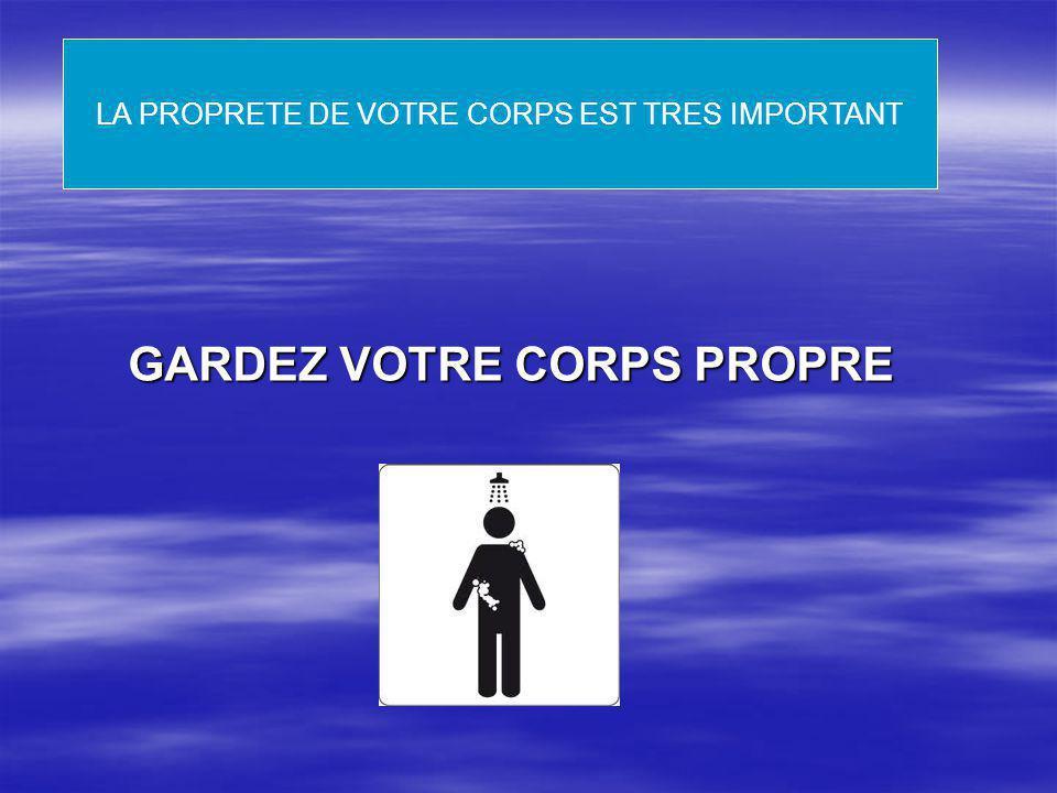 LA PROPRETE DE VOTRE CORPS EST TRES IMPORTANT