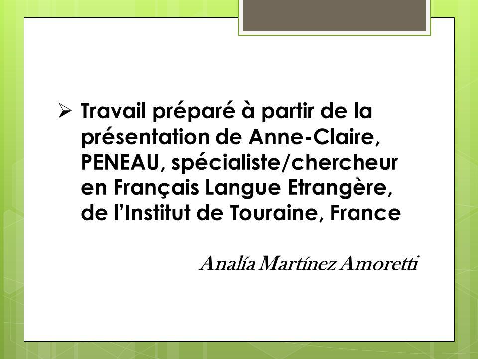 Travail préparé à partir de la présentation de Anne-Claire, PENEAU, spécialiste/chercheur en Français Langue Etrangère, de l'Institut de Touraine, France