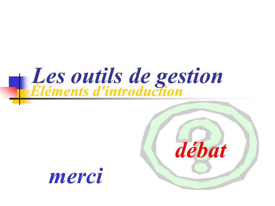 Les outils de gestion Éléments d introduction débat merci