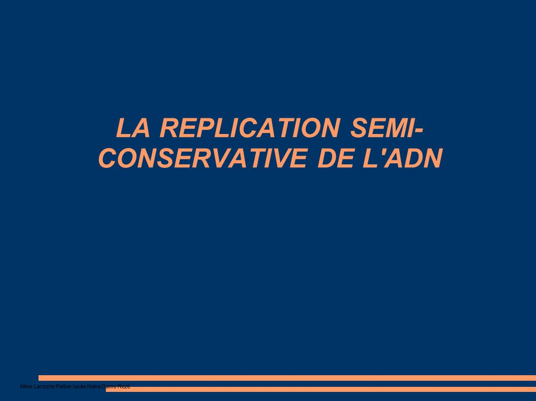 LA REPLICATION SEMI-CONSERVATIVE DE L ADN