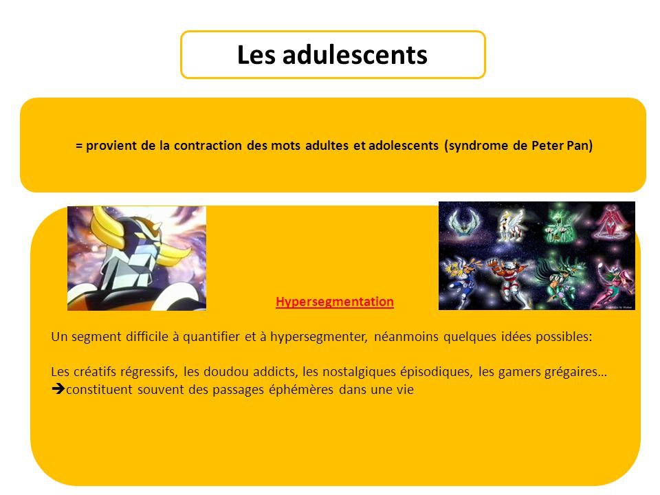 Les adulescents = provient de la contraction des mots adultes et adolescents (syndrome de Peter Pan)