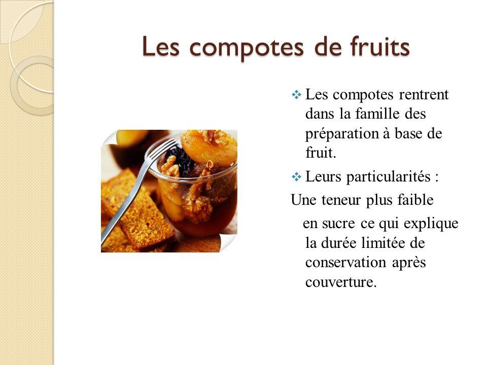 Les compotes de fruits Les compotes rentrent dans la famille des préparation à base de fruit. Leurs particularités :