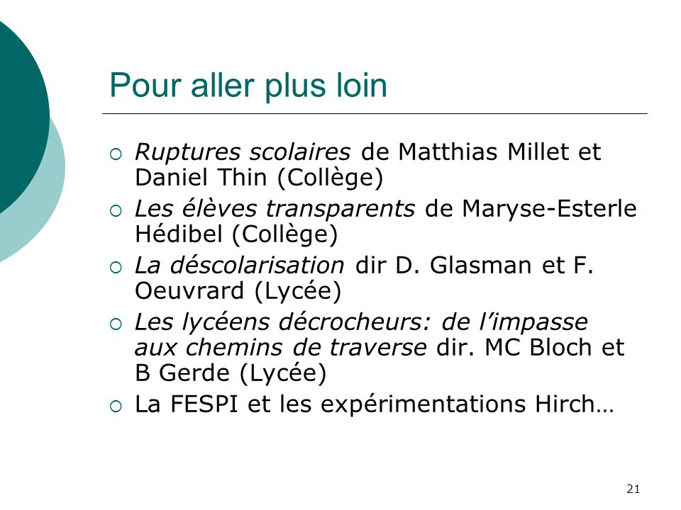 Pour aller plus loin Ruptures scolaires de Matthias Millet et Daniel Thin (Collège) Les élèves transparents de Maryse-Esterle Hédibel (Collège)