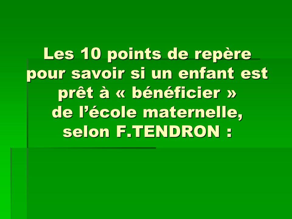 Les 10 points de repère pour savoir si un enfant est prêt à « bénéficier » de l'école maternelle, selon F.TENDRON :