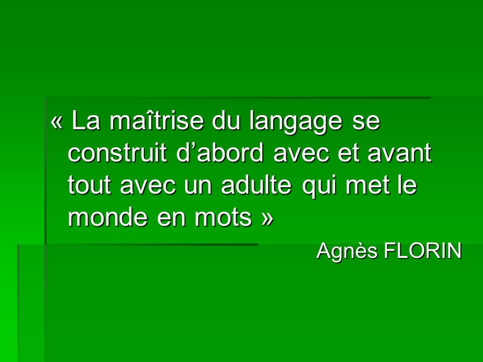 « La maîtrise du langage se construit d'abord avec et avant tout avec un adulte qui met le monde en mots »