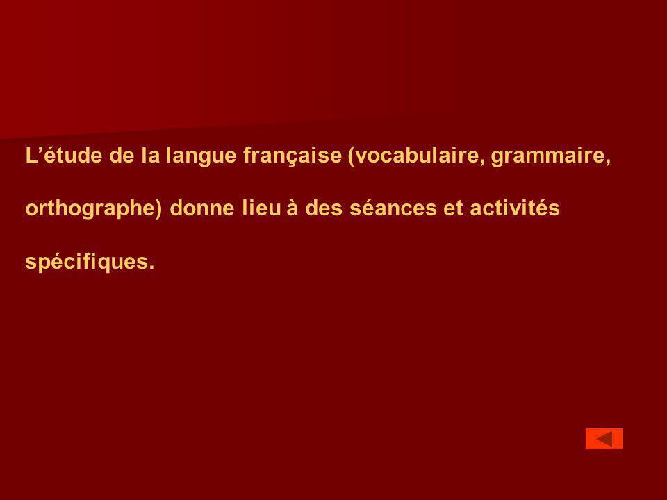 L'étude de la langue française (vocabulaire, grammaire, orthographe) donne lieu à des séances et activités spécifiques.
