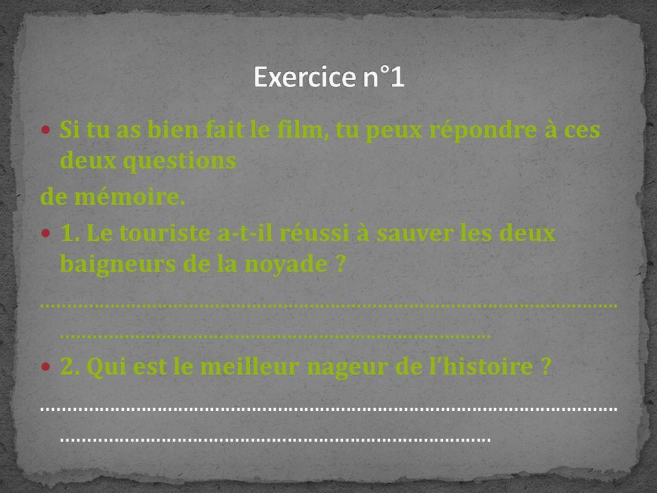 Exercice n°1 Si tu as bien fait le film, tu peux répondre à ces deux questions. de mémoire.