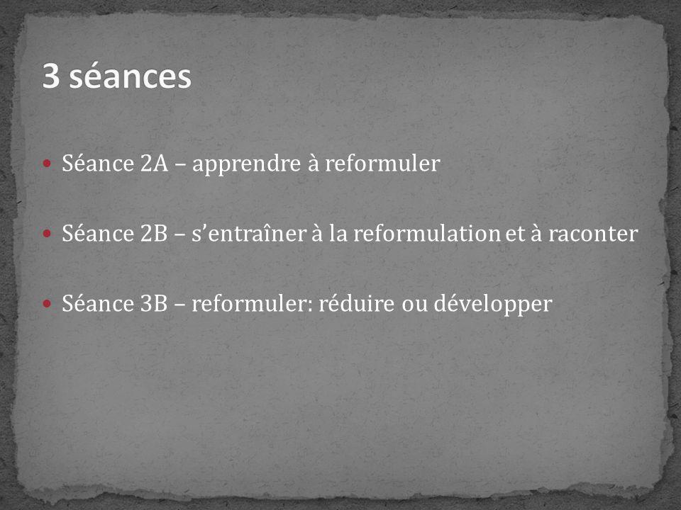 3 séances Séance 2A – apprendre à reformuler