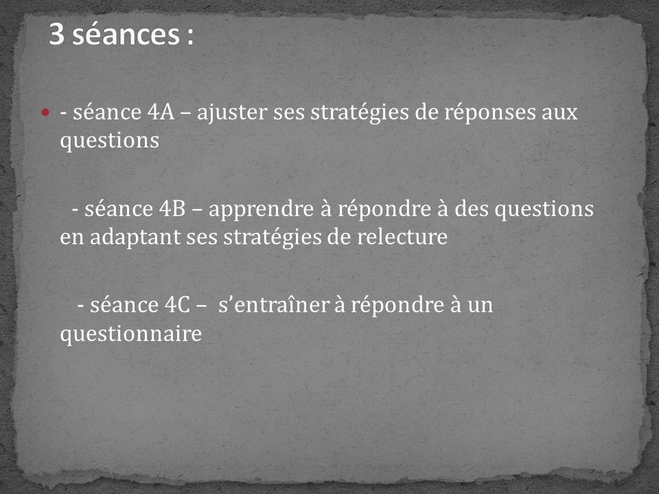 3 séances : - séance 4A – ajuster ses stratégies de réponses aux questions.