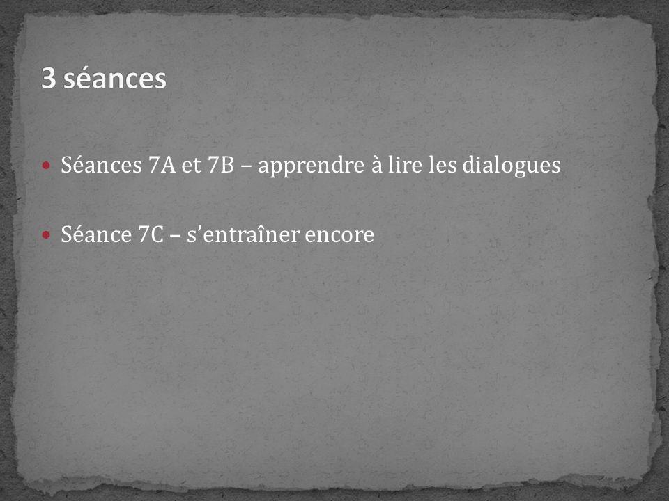 3 séances Séances 7A et 7B – apprendre à lire les dialogues