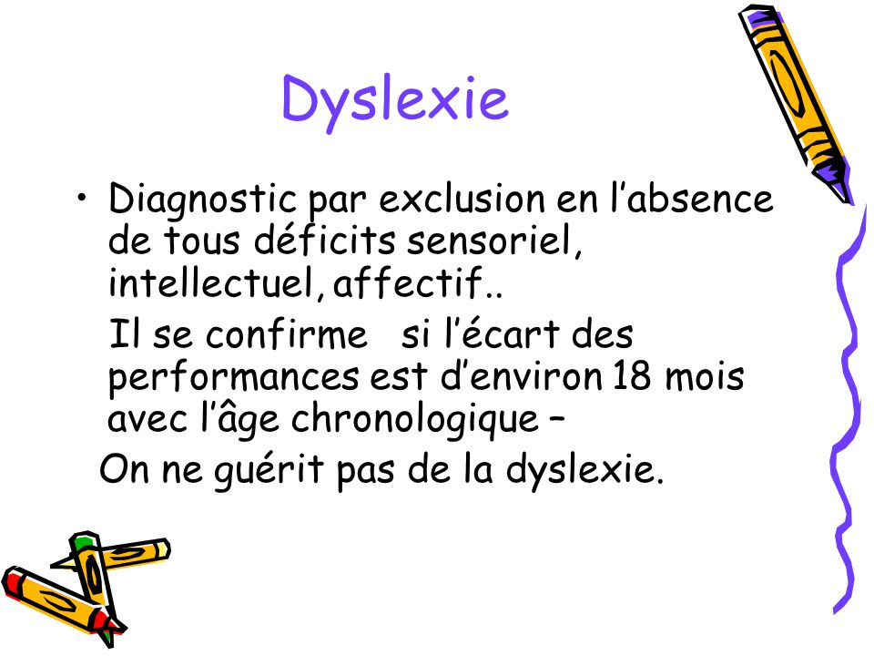 Dyslexie Diagnostic par exclusion en l'absence de tous déficits sensoriel, intellectuel, affectif..