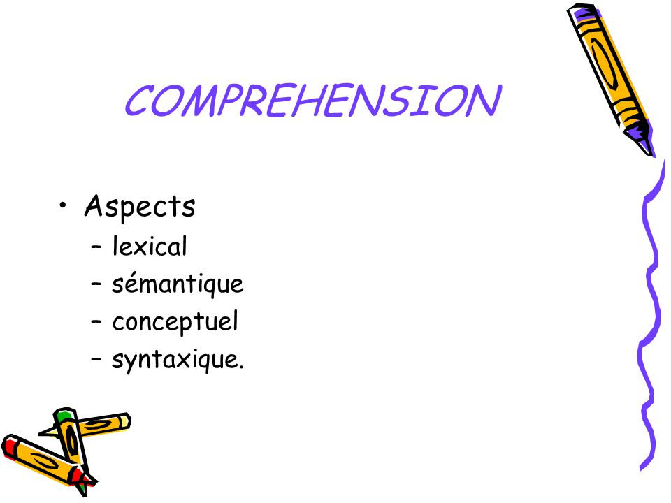 COMPREHENSION Aspects lexical sémantique conceptuel syntaxique.
