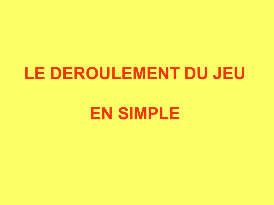 LE DEROULEMENT DU JEU EN SIMPLE