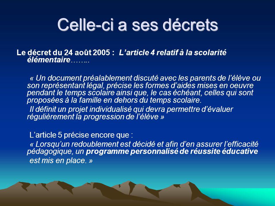 Celle-ci a ses décrets Le décret du 24 août 2005 : L'article 4 relatif à la scolarité élémentaire……..