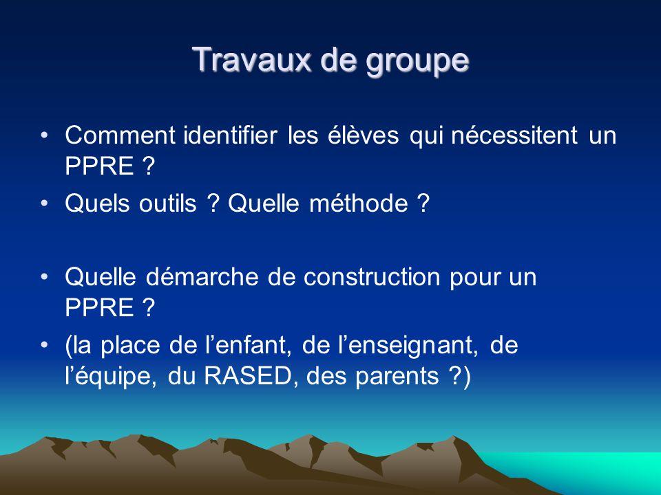 Travaux de groupe Comment identifier les élèves qui nécessitent un PPRE Quels outils Quelle méthode