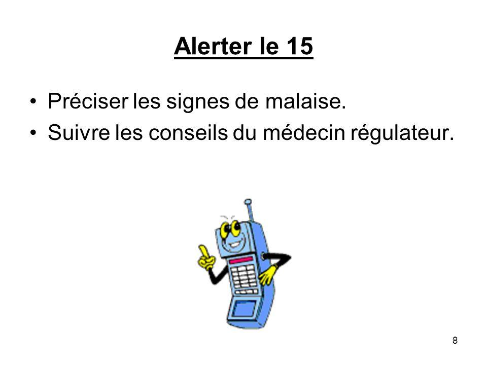 Alerter le 15 Préciser les signes de malaise.
