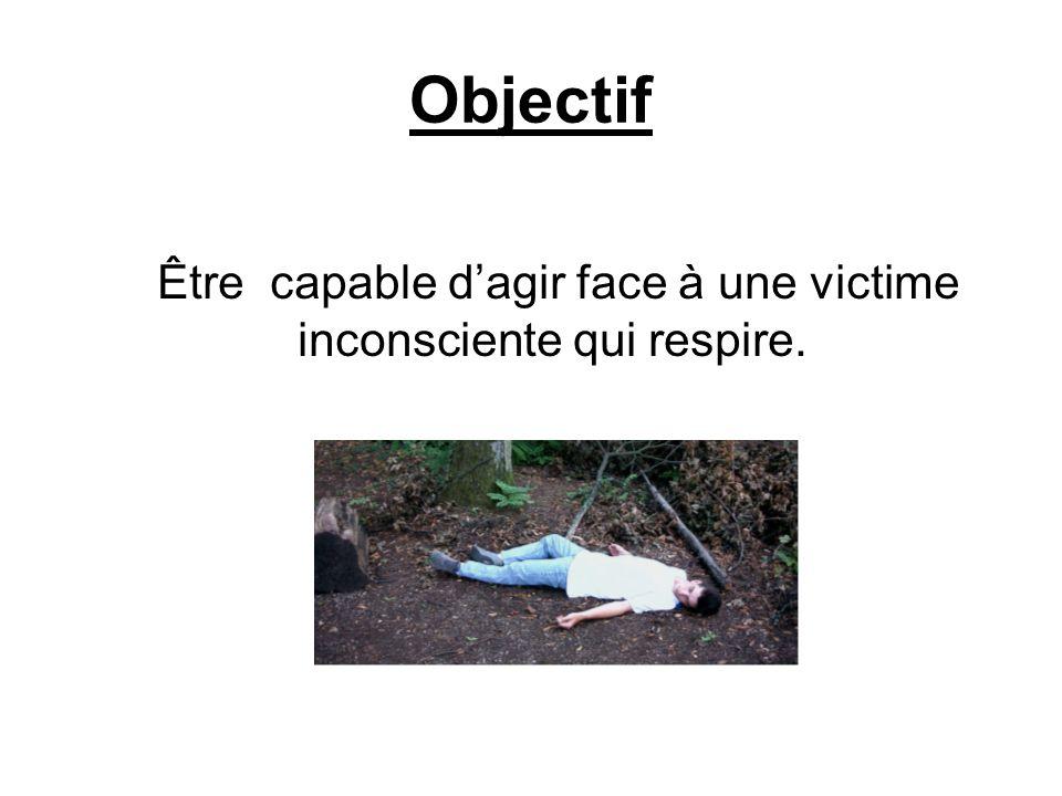 Être capable d'agir face à une victime inconsciente qui respire.