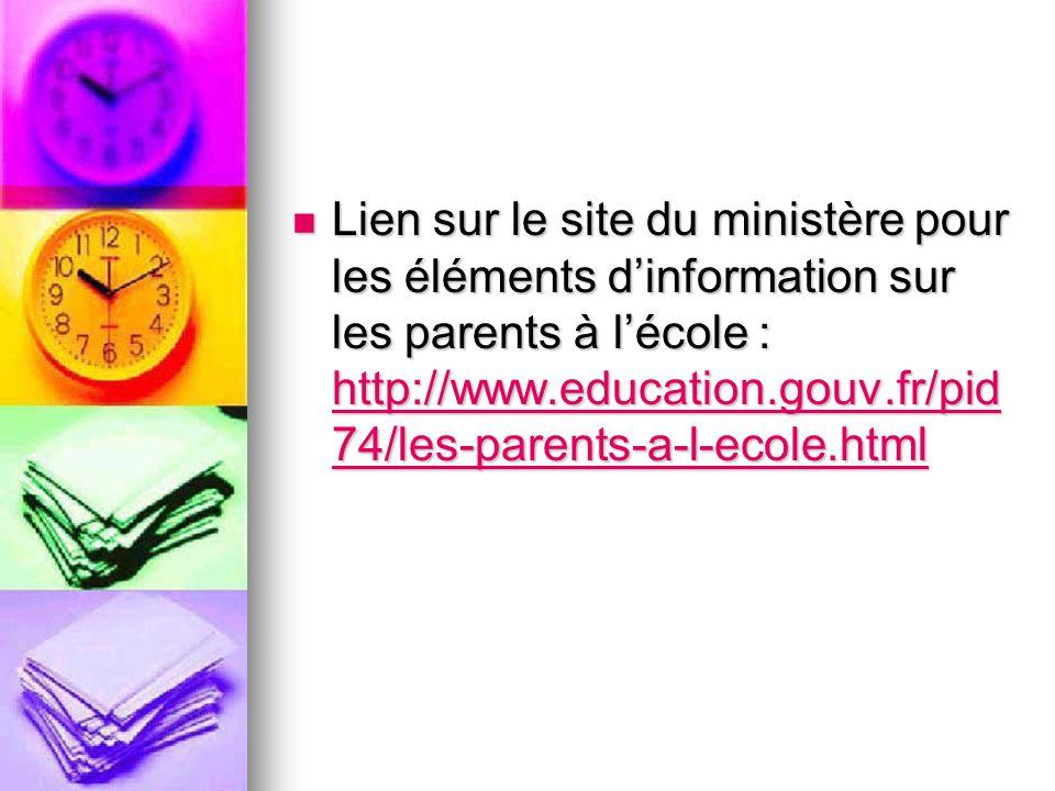 Lien sur le site du ministère pour les éléments d'information sur les parents à l'école : http://www.education.gouv.fr/pid74/les-parents-a-l-ecole.html