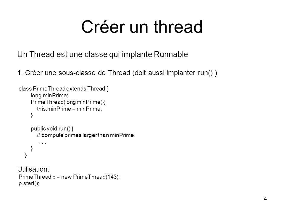 Créer un thread Un Thread est une classe qui implante Runnable