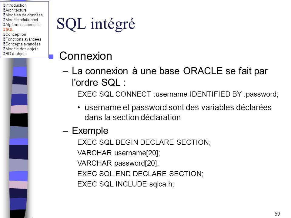 SQL intégré Connexion. La connexion à une base ORACLE se fait par l ordre SQL : EXEC SQL CONNECT :username IDENTIFIED BY :password;