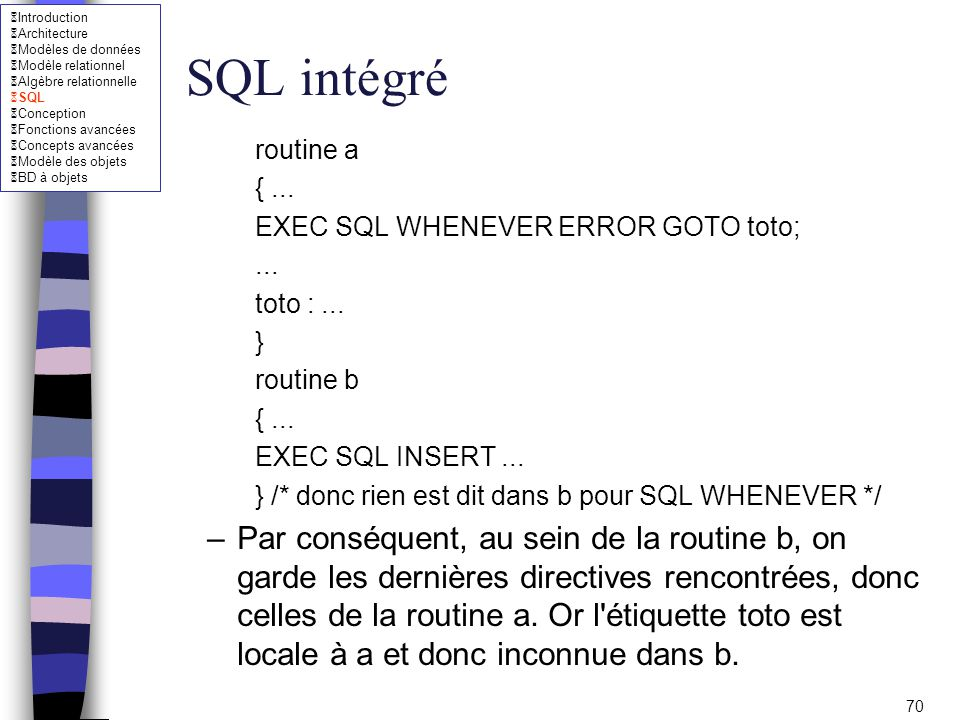 SQL intégré routine a. { ... EXEC SQL WHENEVER ERROR GOTO toto; ... toto : ... } routine b. EXEC SQL INSERT ...