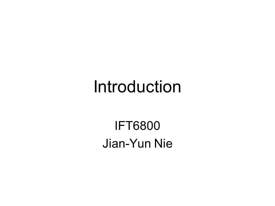 Introduction IFT6800 Jian-Yun Nie