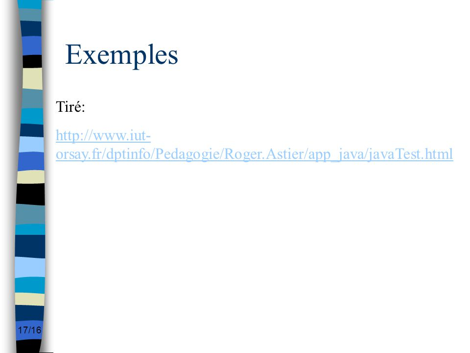 Exemples Tiré: http://www.iut-orsay.fr/dptinfo/Pedagogie/Roger.Astier/app_java/javaTest.html
