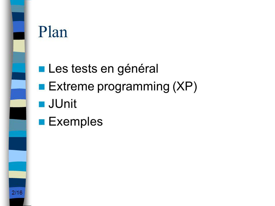 Plan Les tests en général Extreme programming (XP) JUnit Exemples