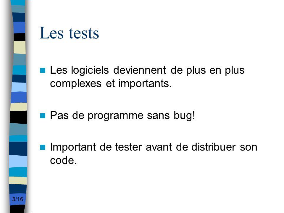 Les tests Les logiciels deviennent de plus en plus complexes et importants. Pas de programme sans bug!