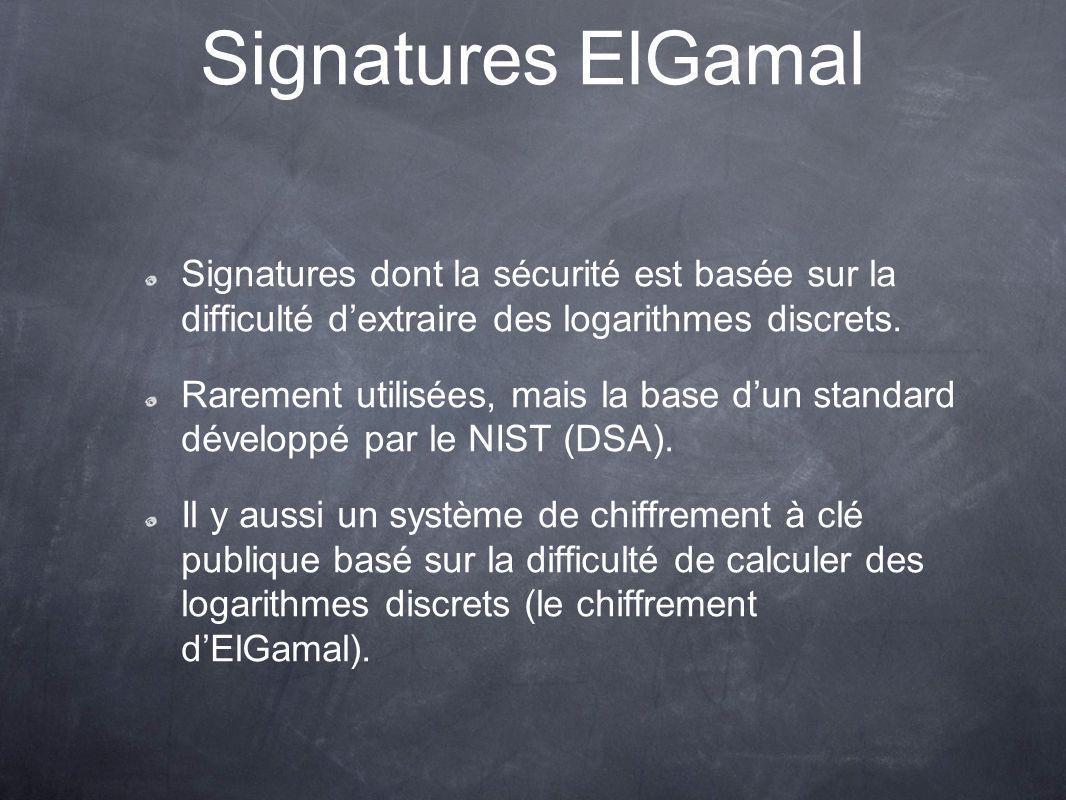 Signatures ElGamal Signatures dont la sécurité est basée sur la difficulté d'extraire des logarithmes discrets.