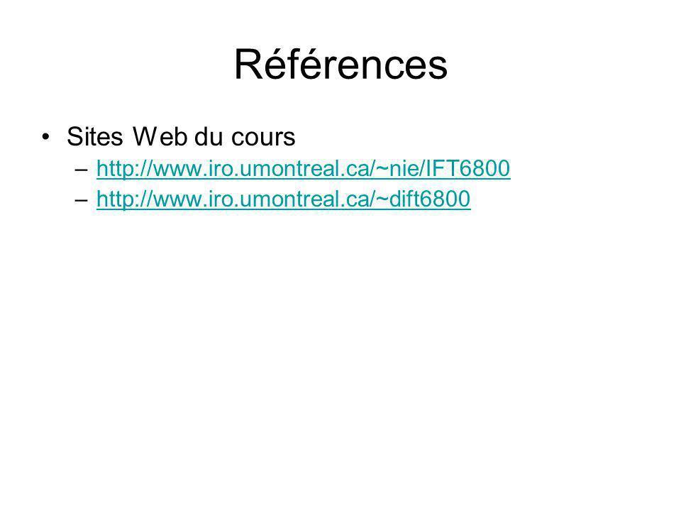 Références Sites Web du cours http://www.iro.umontreal.ca/~nie/IFT6800