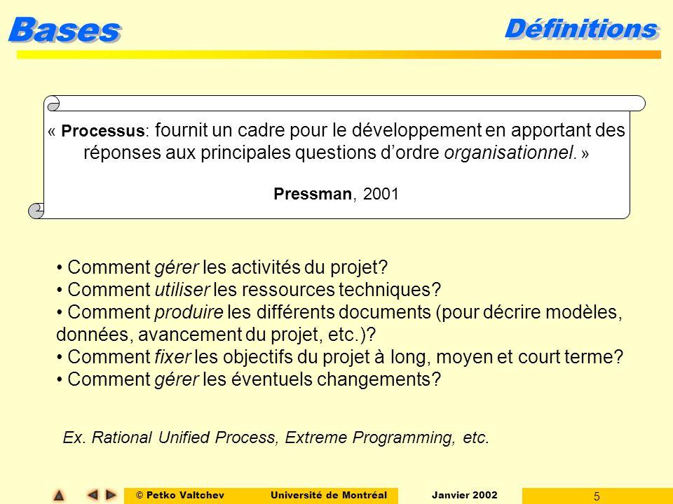 Définitions « Processus: fournit un cadre pour le développement en apportant des. réponses aux principales questions d'ordre organisationnel. »
