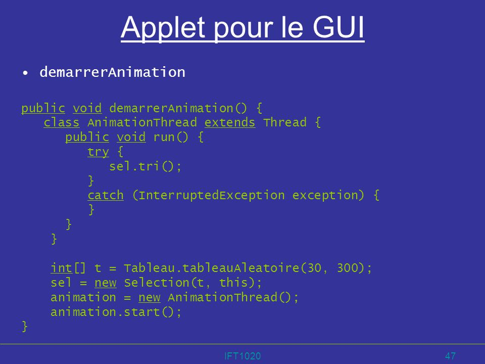 Applet pour le GUI demarrerAnimation public void demarrerAnimation() {