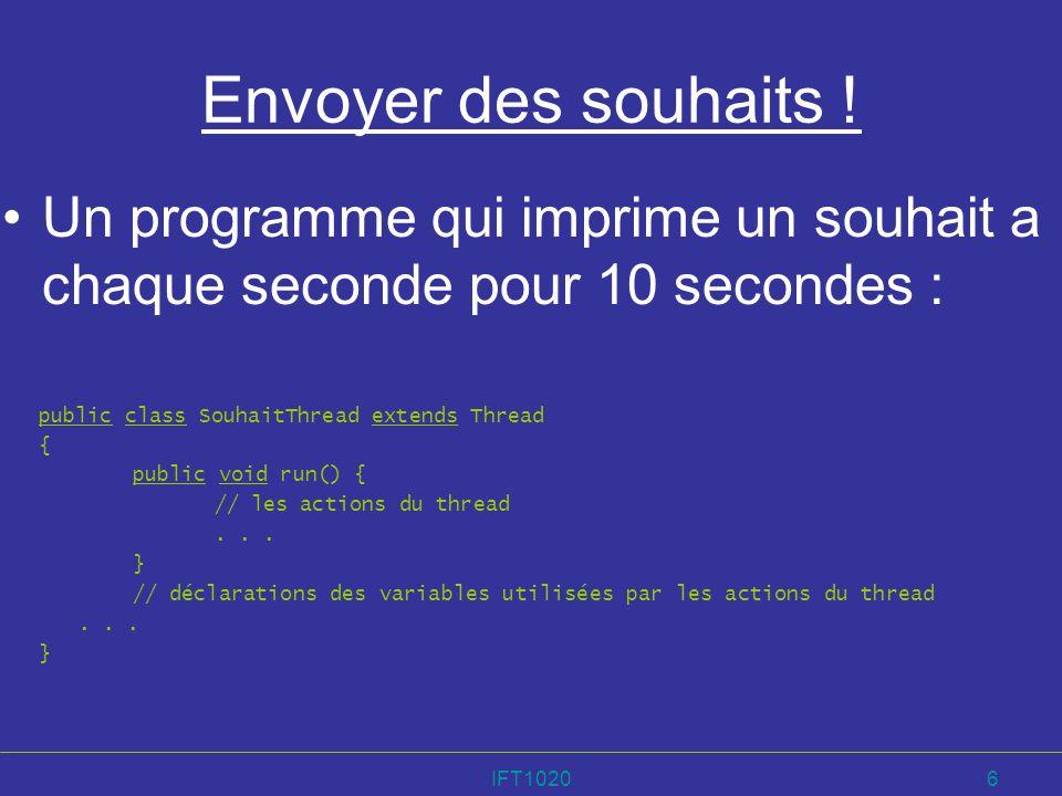 Envoyer des souhaits ! Un programme qui imprime un souhait a chaque seconde pour 10 secondes : public class SouhaitThread extends Thread.