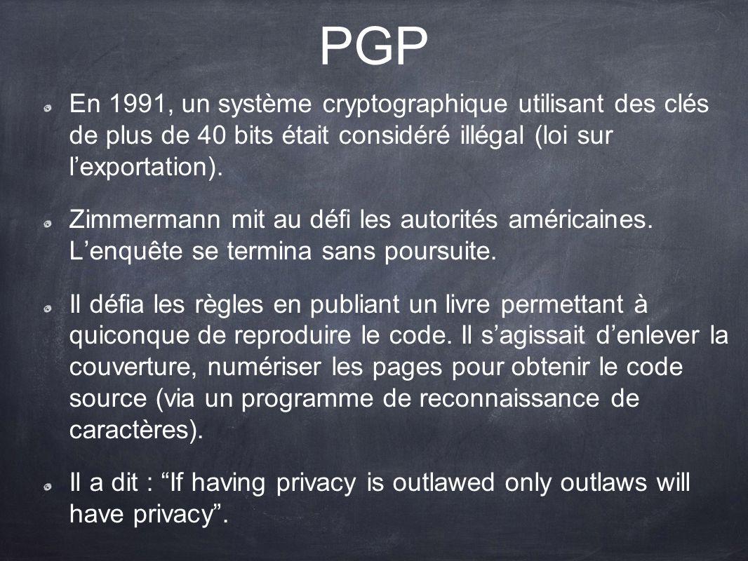 PGP En 1991, un système cryptographique utilisant des clés de plus de 40 bits était considéré illégal (loi sur l'exportation).