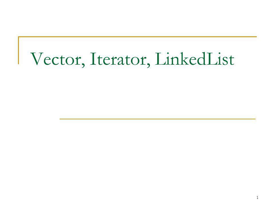 Vector, Iterator, LinkedList