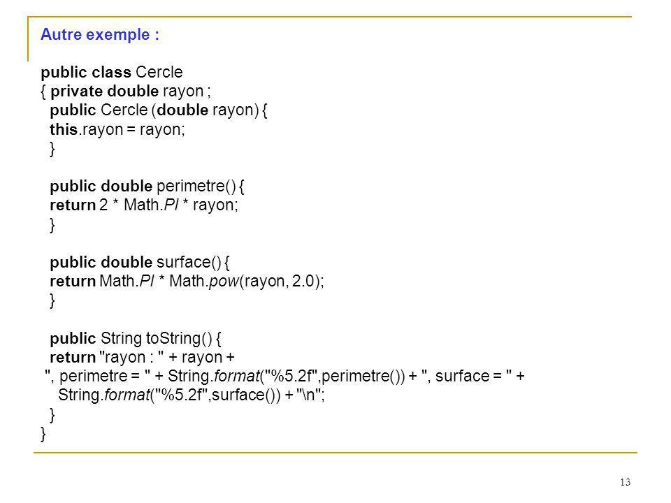 Autre exemple : public class Cercle. { private double rayon ; public Cercle (double rayon) { this.rayon = rayon;