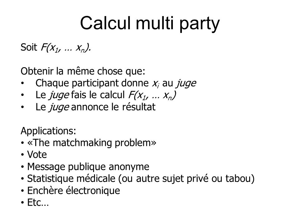 Calcul multi party Soit F(x1, … xn). Obtenir la même chose que:
