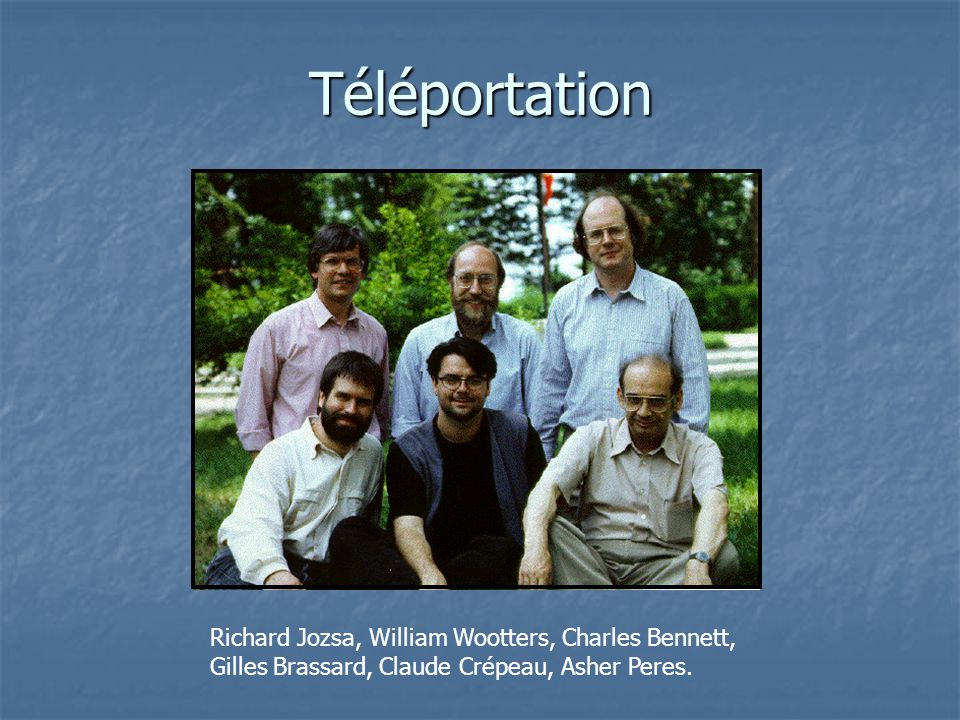 Téléportation Richard Jozsa, William Wootters, Charles Bennett,