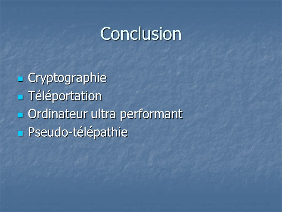 Conclusion Cryptographie Téléportation Ordinateur ultra performant