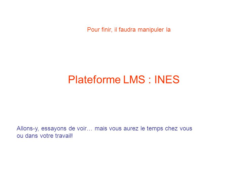 Plateforme LMS : INES Pour finir, il faudra manipuler la