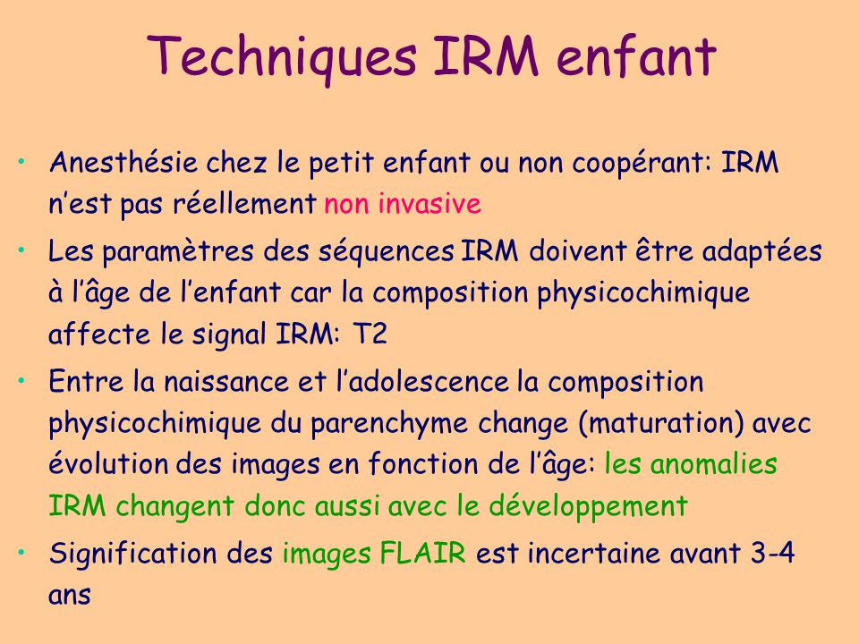 Techniques IRM enfant Anesthésie chez le petit enfant ou non coopérant: IRM n'est pas réellement non invasive.