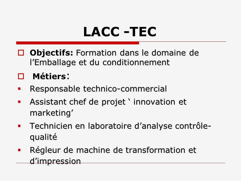 LACC -TEC Objectifs: Formation dans le domaine de l'Emballage et du conditionnement. Métiers: Responsable technico-commercial.