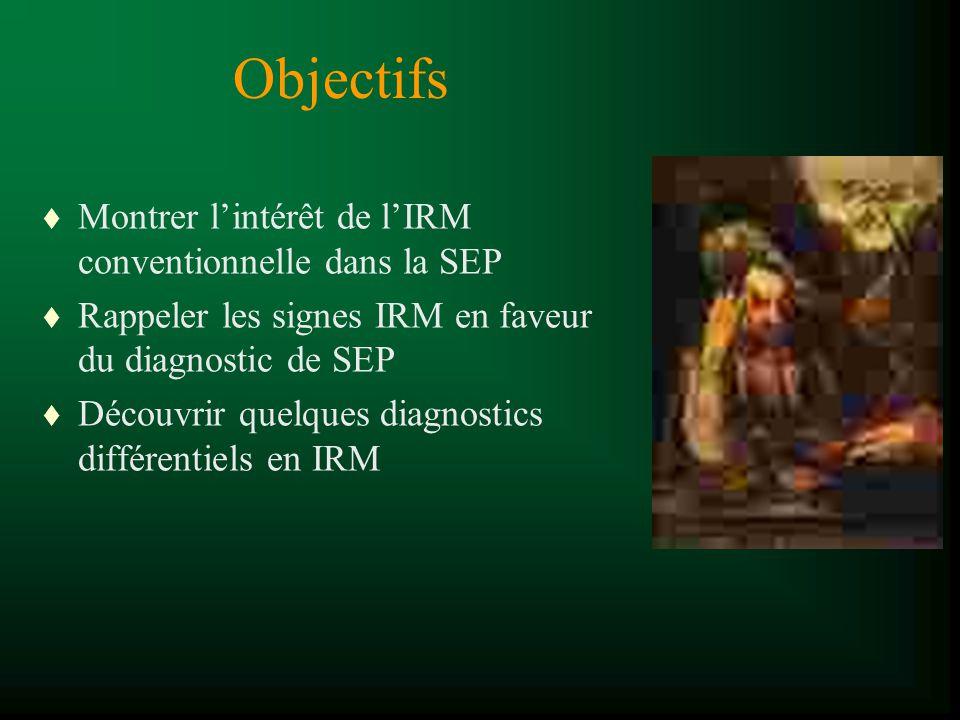 Objectifs Montrer l'intérêt de l'IRM conventionnelle dans la SEP