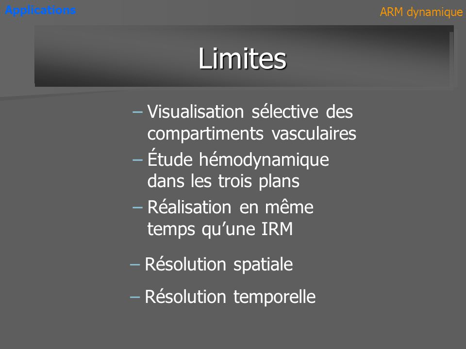 Applications ARM dynamique. Avantages. Limites. Visualisation sélective des compartiments vasculaires.