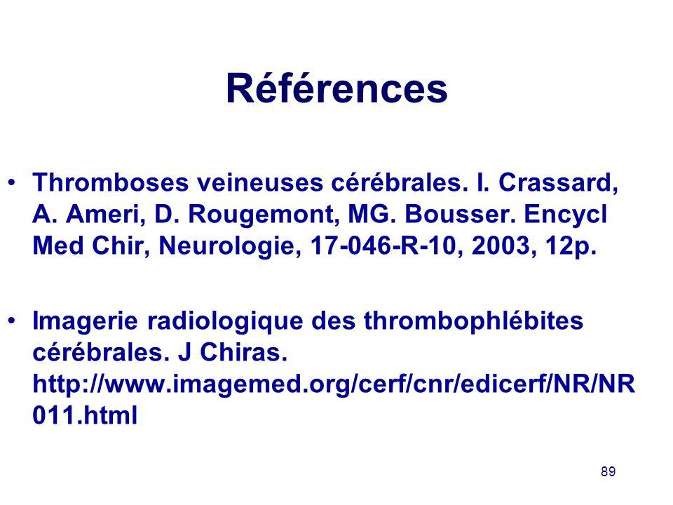 Références Thromboses veineuses cérébrales. I. Crassard, A. Ameri, D. Rougemont, MG. Bousser. Encycl Med Chir, Neurologie, 17-046-R-10, 2003, 12p.